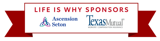 Life Is Why Sponsors: Ascension Seton logo & Texas Mutual logo